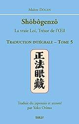 Shôbôgenzô, la vraie Loi, Trésor de l'Oeil : Traduction intégrale Tome 5