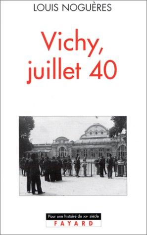 Vichy, juillet 40 : journal de Louis Noguères