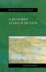 A Hundred Years of Fiction: From Colony to Independence (Writing of Wales) (Writing Wales in English)