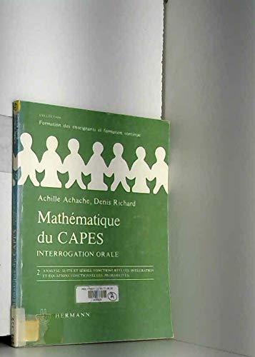 Mathématiques du CAPES : Interrogation orale, tome 2 : Analyse, suite et séries, fonctions réelles, intégration et équations fonctionnelles, probabilités par Achille Achache