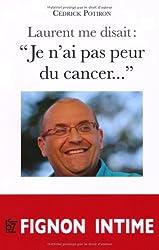 Laurent me disait: Je n'ai pas peur du cancer