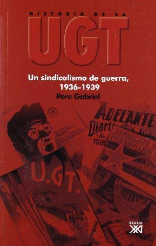 Historia De La Ugt 4 - Un Sindicalismo De Guerra (1936-1939)