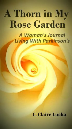 a-thorn-in-my-rose-garden-a-womans-journal-living-with-parkinsons-by-c-claire-lucka-2012-05-15