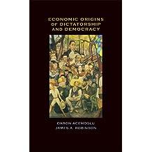Economic Origins of Dictatorship and Democracy: Economic and Political Origins