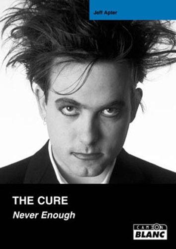 The Cure : Never Enough par Jeff Apter