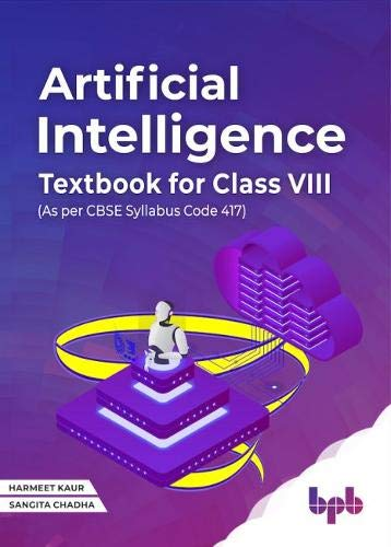 Artificial Intelligence Textbook For Class VIII: (As per CBSE syllabus Code 417)