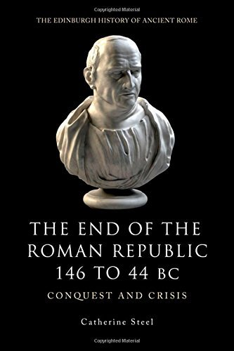 The End of the Roman Republic 146 to 44 BC: Conquest and Crisis (Edinburgh History of Ancient R) (Edinburgh History of Ancient Rome) by Catherine Steel (2013-03-05)