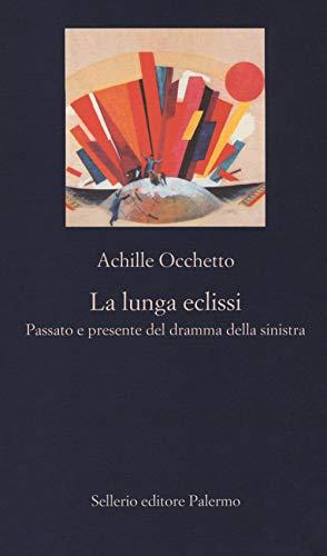 La lunga eclissi. Passato e presente del dramma della sinistra (La nuova diagonale) por Achille Occhetto