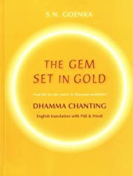 The Gem Set in Gold (Dhamma Chanting From the 10-day course in Vipassana meditation) by S. N. Goenka (2006-08-02)