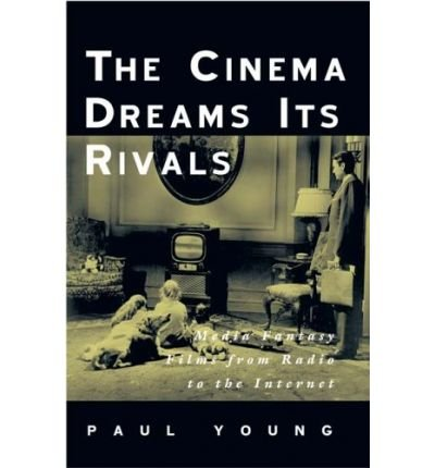 the-cinema-dreams-its-rivals-media-fantasy-films-from-radio-to-the-internet-author-paul-young-mar-2006