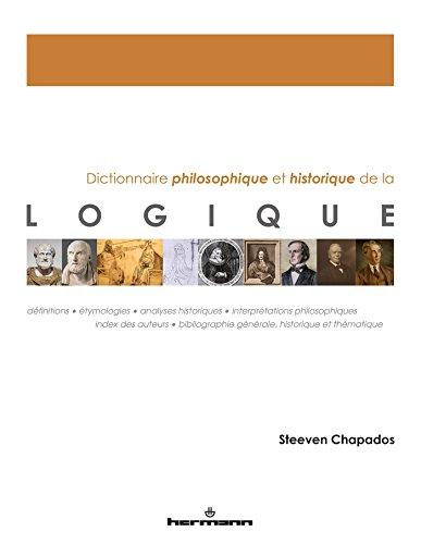 Dictionnaire philosophique et historique de la logique par Steeven Chapados