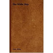 [ THE WHITE SHIP ] Kallas, Aino (AUTHOR ) Jan-01-2006 Paperback
