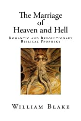 The Marriage of Heaven and Hell: Romantic and Revolutionary Biblical Prophecy (William Blake Classics) by William Blake (2015-01-28)