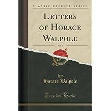 Letters of Horace Walpole, Vol. 2 (Classic Reprint) by Horace Walpole (2015-09-27)