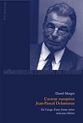 L'Acteur Europeen Jean-Pascal Delamuraz: De l'Usage d'une Suisse Retive Mais Pas Chetive par World Council of Churches