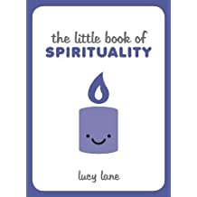 The Little Book of Spirituality: Tips, Techniques and Quotes to Help You Find Inner Peace (Little Books)