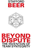 Beyond Dispute: The Invention of Team Syntegrity (Managerial Cybernetics of Organization)