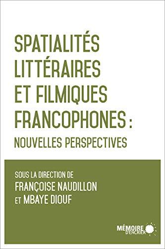Spatialités littéraires et filmiques francophones: Nouvelles perspectives