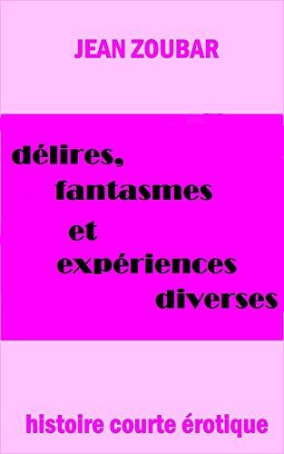 Délires, fantasmes et expériences diverses (Histoire courte érotique t. 8)