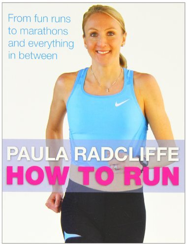 How to Run: From fun runs to marathons and everything in between by Paula Radcliffe (2011-04-14)