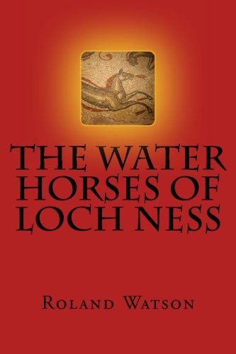 the-water-horses-of-loch-ness-an-inquiry-into-the-kelpie-or-water-horse-of-loch-ness-and-elsewhere-a