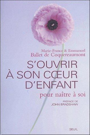 S'ouvrir  son coeur d'enfant pour natre  soi de Marie-France Ballet de Coquereaumont (25 fvrier 2005) Broch