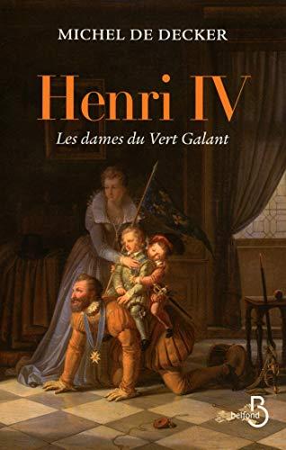Henri IV, les dames du Vert Galant par Michel de DECKER