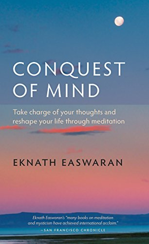 Conquest of Mind: Take Charge of Your Thoughts and Reshape Your Life Through Meditation: 224 (Essential Easwaran Library)