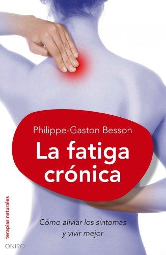 La fatiga crónica (Fibromialgia): Cómo aliviar los síntomas y vivir mejor (Terapias Naturales) por Philippe-Gaston Besson