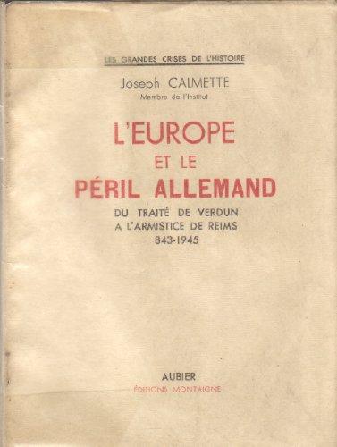 Joseph Calmette,... L'Europe et le peril allemand : Du Traité de Verdun à l'Armistice de Reims, 843-1945
