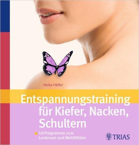 Entspannungstraining für Kiefer, Nacken, Schultern: 10 Programme zum Loslassen und Wohlfühlen von Heike Höfler ( 10. März 2010 )