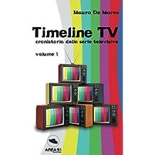 Timeline Tv - volume 1: Cronistoria Delle Serie Televisive