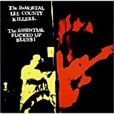 Essential Fucked Up Blues by Immortal Lee County Killers (2001-01-16)