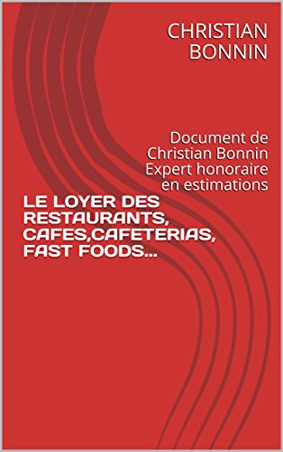 LE LOYER DES RESTAURANTS, CAFES,CAFETERIAS, FAST FOODS...: Document de Christian Bonnin Expert honoraire en estimations
