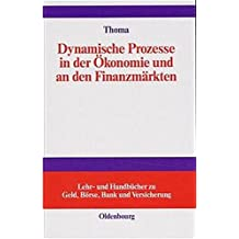 Dynamische Prozesse in der Ökonomie und an den Finanzmärkten: Mathematische Prinzipien und Computersimulation zur Analyse von Konjunktur und ... zu Geld, Börse, Bank und Versicherung)