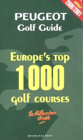 Peugeot golf guide 2000-2001: les 1000 meilleurs parcours d'Europe