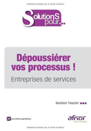 Dépoussiérer vos processus !: Entreprises de services. par Bastien Tauzier