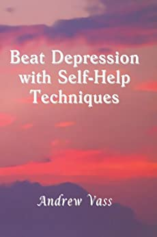Beat Depression with Self Help Techniques by [Vass, Andrew]