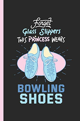 Forget Glass Slippers This Princess Wears Bowling Shoes: Notebook, Journal or Diary Gift, Date Line Ruled Paper (120 Pages, 6x9
