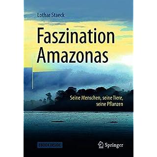Faszination Amazonas: Seine Menschen, seine Tiere, seine Pflanzen