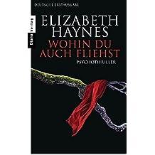 Wohin du auch fliehst: Thriller by Elizabeth Haynes (2011-12-12)