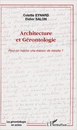 Architecture et Gérontologie : Peut-on habiter une maison de retraite ? de Colette Eynard,Didier Salon ( 1 juin 2006 )