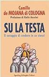 Scarica Libro Su la testa Il coraggio di credere in se stessi (PDF,EPUB,MOBI) Online Italiano Gratis