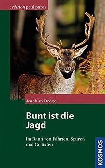Bunt ist die Jagd... (Edition Paul Parey)