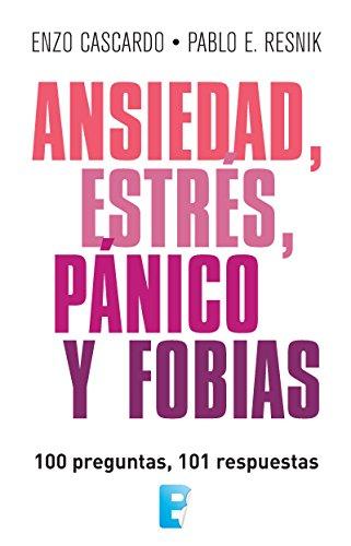 Ansiedad, estrés, pánico y fobias: 100 preguntas, 101 respuestas por Pablo Resnik