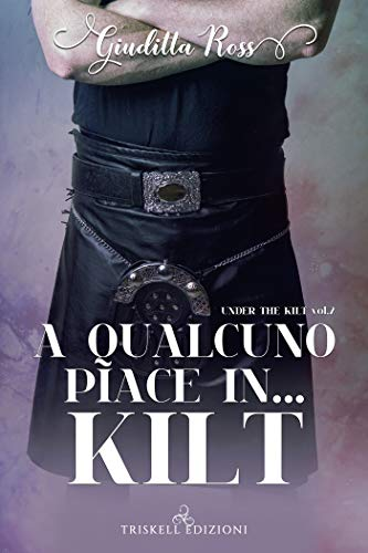 A qualcuno piace in… kilt (Under the kilt Vol. 2) di [Ross, Giuditta]