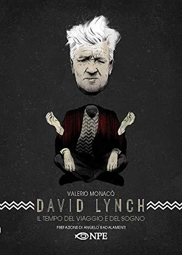 David Lynch. Il tempo del viaggio e del sogno
