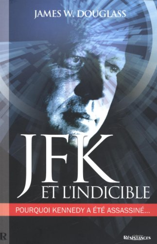 JFK et l'indicible : Pourquoi Kennedy a été assassiné
