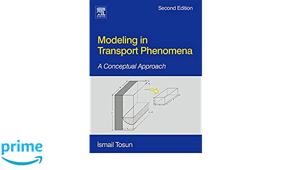 amazon fr modeling in transport phenomena a conceptual approach rh amazon fr Transport Phenomena Bird modelling in transport phenomena solution manual ismail tosun