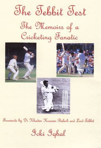 The Tebbit Test: The Memoirs of a Cricketing Fanatic por Icki Iqbal